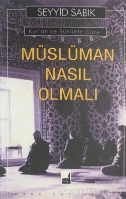 Kur'an ve Sünnete Göre Müslüman Nasıl Olmalı