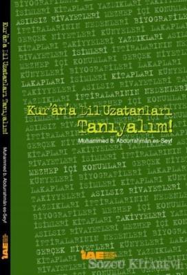 Muhammed b. Abdurrahman Es-Seyf - Kur'an'a Dil Uzatanları Tanıyalım   Sözcü Kitabevi
