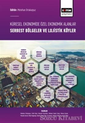 Küresel Ekonomide Özel Ekonomik Alanlar; Serbest Bölgeler ve Lojistik Köyler