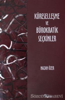 Nazan Özer - Küreselleşme ve Bürokratik Seçkinler   Sözcü Kitabevi