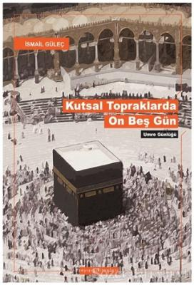 İsmail Güleç - Kutsal Topraklarda On Beş Gün | Sözcü Kitabevi