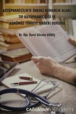 Kütüphanecilikte Önemli Uzmanlık Alanı: Tıp Kütüphaneciliği ve Günümüz Türkiye'sindeki Durumu