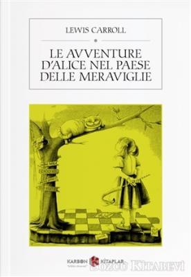 Lewis Carroll - Le Avventure D'alice Nel Paese Delle Meraviglie (İtalyanca) | Sözcü Kitabevi