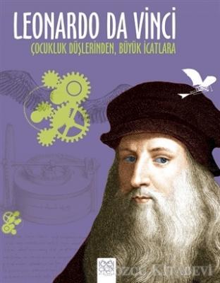Leonardo Da Vinci - Çocukluk Düşlerinden Büyük İcatlara