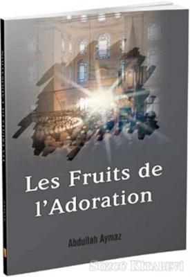 Les Fruits de l'Adoration - İbadetin Getirdikleri
