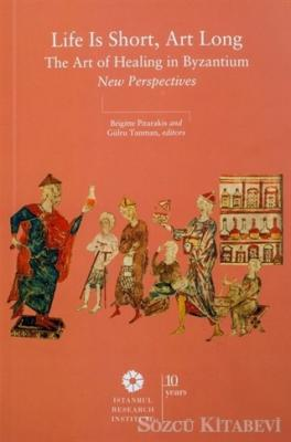 Life is Short, Art Long The Art of Healing in Byzantium New Perspectives
