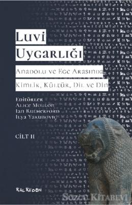 Luvi Uygarlığı - Anadolu ve Ege Arasında Kimlik, Kültür, Dil ve Din (Cilt 2)