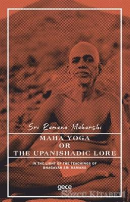 Maha Yoga or The Upanishadic Lore in The Light of The Teachings of Bhagavan Sri Ramana