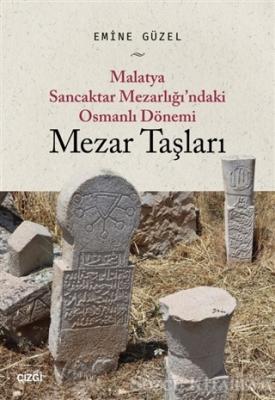 Malatya Sancaktar Mezarlığı'ndaki Osmanlı Dönemi Mezar Taşları
