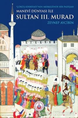 Zeyneb Aycibin - Manevi Dünyası ile Sultan 3. Murad | Sözcü Kitabevi