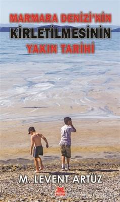 M. Levent Artüz - Marmara Denizi'nin Kirletilmesinin Yakın Tarihi   Sözcü Kitabevi