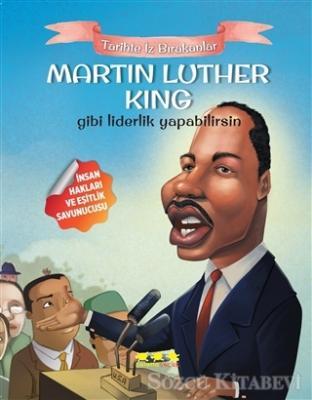 Martin Luther King Gibi Liderlik Yapabilirsin