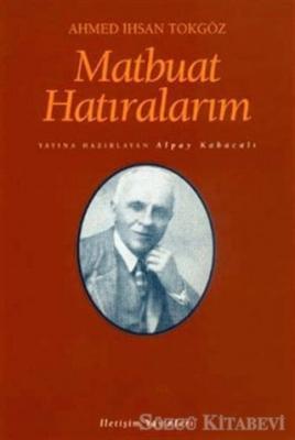 Ahmet İhsan Tokgöz - Matbuat Hatıralarım | Sözcü Kitabevi