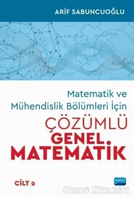 Matematik ve Mühendislik Bölümleri İçin Çözümlü Genel Matematik Cilt: 2