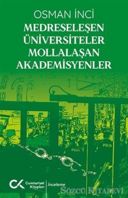 Medreseleşen Üniversiteler Mollalaşan Akademisyenler