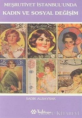 Sadık Albayrak - Meşrutiyet İstanbul'unda Kadın ve Sosyal Değişim | Sözcü Kitabevi