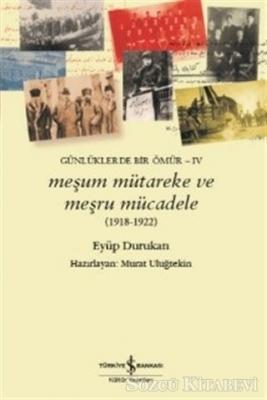 Eyüp Durukan - Meşum Mütareke ve Meşru Mücadele (1918 - 1922) | Sözcü Kitabevi