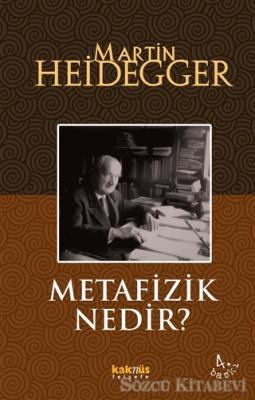 Martin Heidegger - Metafizik Nedir? | Sözcü Kitabevi