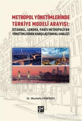 Metropol Yönetimlerinde Türkiye Modeli Arayışı: İstanbul, Londra, Paris Metropolitan Yönetimlerinin Karşılaştırmalı Analizi