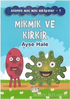 Mikmik ve Kirkir - Ailemle Mini Mini Hikayeler 1