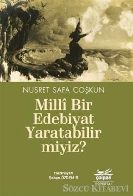 Nusret Safa Çoskun - Milli Bir Edebiyat Yaratabilir miyiz? | Sözcü Kitabevi