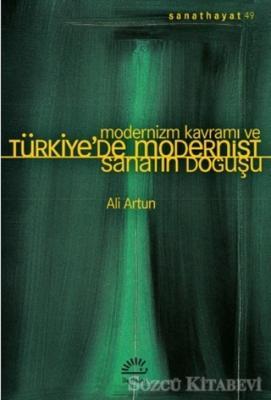 Ali Artun - Modernizm Kavramı ve Türkiye'de Modernist Sanatın Doğuşu | Sözcü Kitabevi
