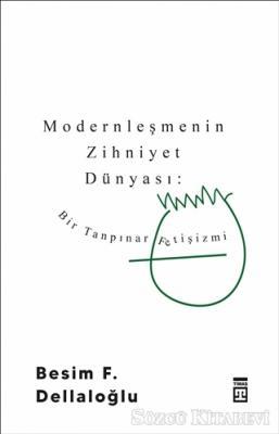 Modernleşmenin Zihniyet Dünyası: Bir Tanpınar Fetişizmi