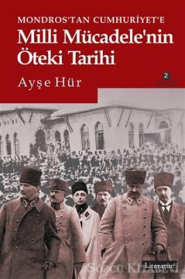 Ayşe Hür - Mondros'tan Cumhuriyet'e Milli Mücadele'nin Öteki Tarihi | Sözcü Kitabevi