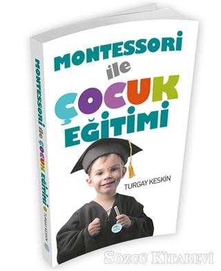 Turgay Keskin - Montessori İle Çocuk Eğitimi | Sözcü Kitabevi