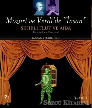 Mozart ve Verdi'de 'İnsan' - Sihirli Flüt ve Aida (Özel Baskı)