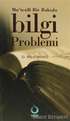 Mu'tezili Bir Bakışla Bilgi Problemi