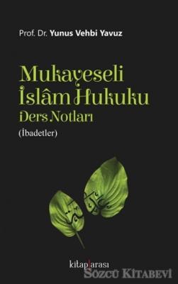 Mukayeseli İslam Hukuku Ders Notları (İbadetler)