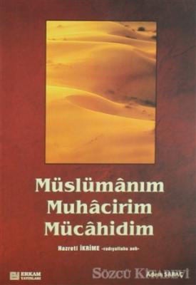 Müslümanım, Muhacirim, Mücahidim Hz. İkrime (r.a)