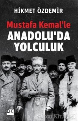 Hikmet Özdemir - Mustafa Kemal'le Anadolu'da Yolculuk | Sözcü Kitabevi