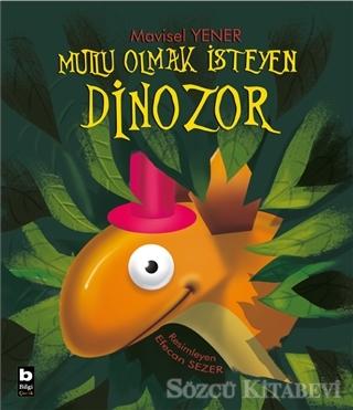 Mavisel Yener - Mutlu Olmak İsteyen Dinozor | Sözcü Kitabevi