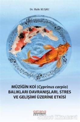 Halit Kuşku - Müziğin Koi (Cyprinus Carpio) Balıkları Davranışları, Stres ve Gelişimi Üzerine Etkisi | Sözcü Kitabevi