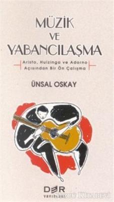 Ünsal Oskay - Müzik ve Yabancılaşma (Aristo, Huizinga ve Adorno Açısından Bir Ön Çalışma) | Sözcü Kitabevi