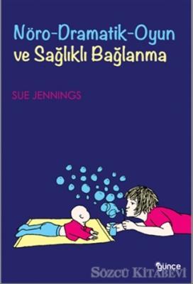 Sue Jennings - Nöro-Dramatik-Oyun ve Sağlıklı Bağlanma | Sözcü Kitabevi