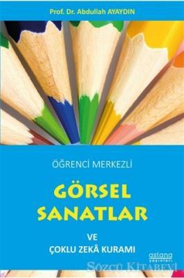 Abdullah Ayaydın - Öğrenci Merkezli Görsel Sanatlar ve Çoklu Zeka Kuramı | Sözcü Kitabevi