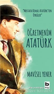 Mavisel Yener - Öğretmenim Atatürk | Sözcü Kitabevi