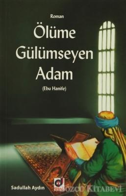 Sadullah Aydın - Ölümüne Gülümseyen Adam (Ebu Hanife) | Sözcü Kitabevi