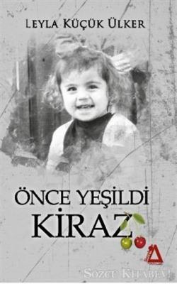Leyla Küçük Ülker - Önce Yeşildi Kiraz | Sözcü Kitabevi