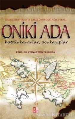 Oniki Ada - Ürkek Bir Siyasetin Tarih Önündeki Ağır Vebali