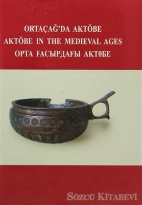 Ortaçağ'da Aktöbe - Aktöbe in The Medieval Ages