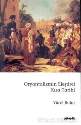Yücel Bulut - Oryantalizmin Eleştirel Kısa Tarihi | Sözcü Kitabevi