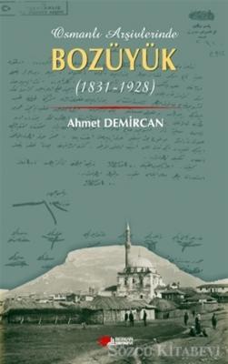 Ahmet Demircan - Osmanlı Arşivleri Bozüyük (1831-1928)   Sözcü Kitabevi