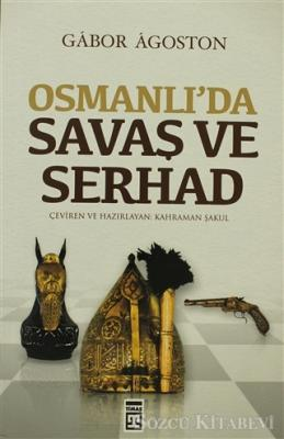Gabor Agoston - Osmanlı'da Savaş ve Serhad | Sözcü Kitabevi