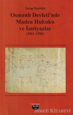 Osmanlı Devleti'nde Maden Hukuku ve İmtiyazlar (1861-1906)