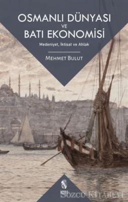 Mehmet Bulut - Osmanlı Dünyası ve Batı Ekonomisi | Sözcü Kitabevi