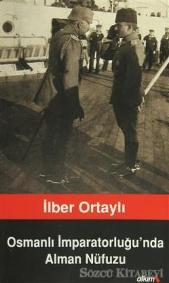 İlber Ortaylı - Osmanlı İmparatorluğu'nda Alman Nüfuzu | Sözcü Kitabevi